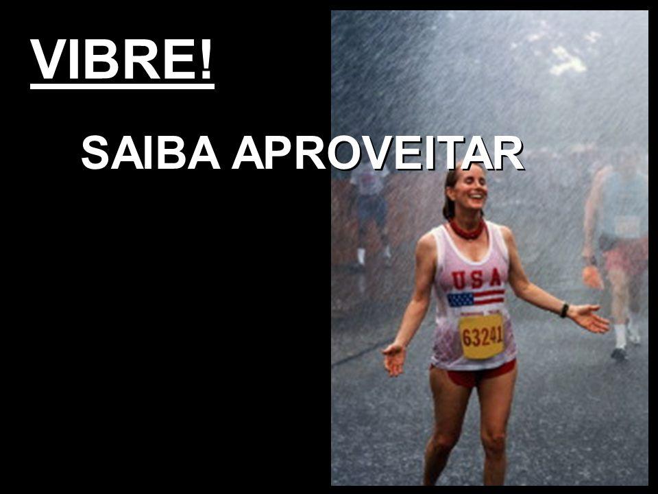 VIBRE! SAIBA APROVEITAR