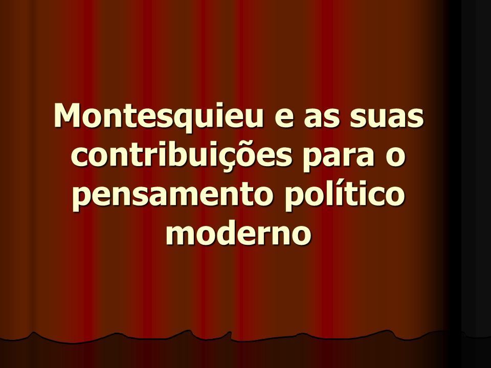 Montesquieu e as suas contribuições para o pensamento político moderno