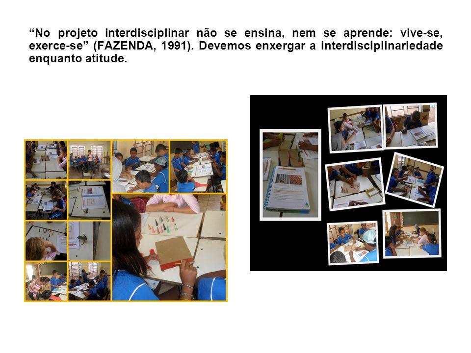 No projeto interdisciplinar não se ensina, nem se aprende: vive-se, exerce-se (FAZENDA, 1991).