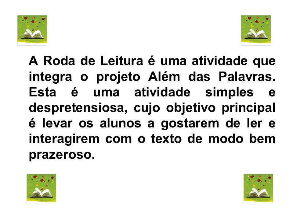A Roda de Leitura é uma atividade que integra o projeto Além das Palavras.