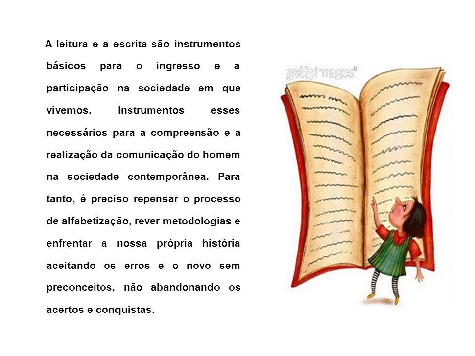A leitura e a escrita são instrumentos básicos para o ingresso e a participação na sociedade em que vivemos.