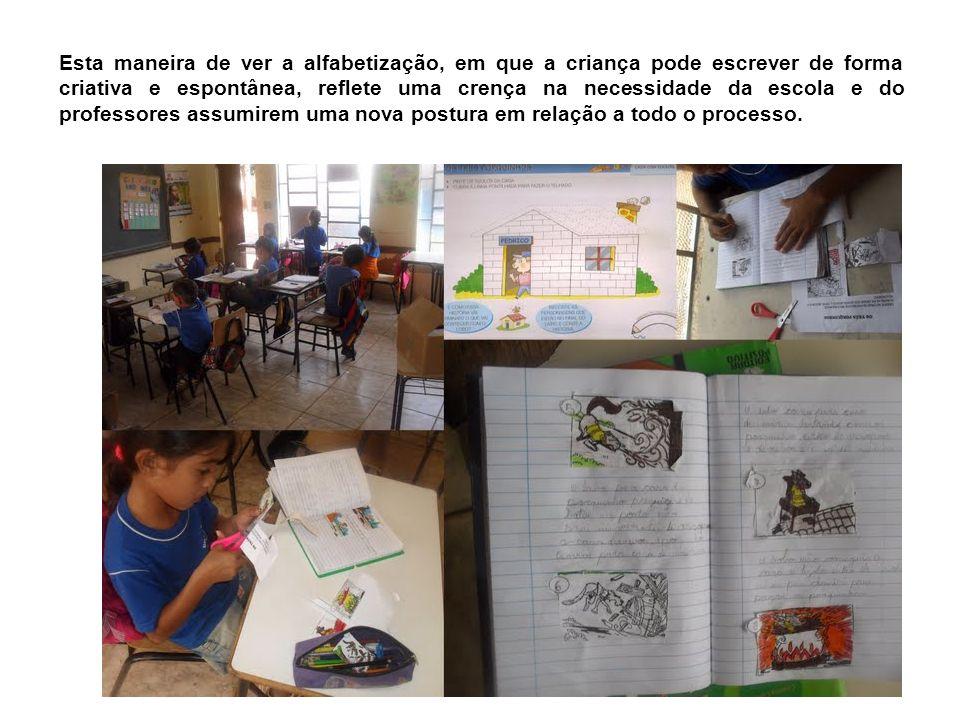 Esta maneira de ver a alfabetização, em que a criança pode escrever de forma criativa e espontânea, reflete uma crença na necessidade da escola e do professores assumirem uma nova postura em relação a todo o processo.
