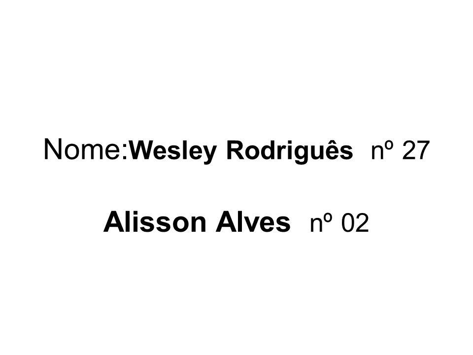 Nome:Wesley Rodriguês nº 27