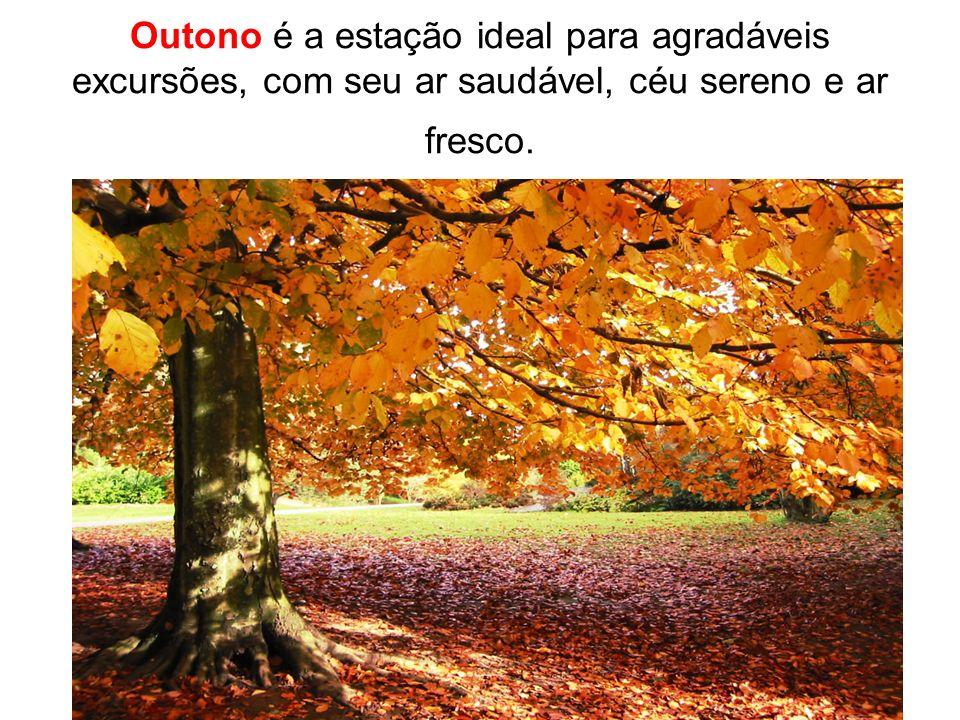 Outono é a estação ideal para agradáveis excursões, com seu ar saudável, céu sereno e ar fresco.