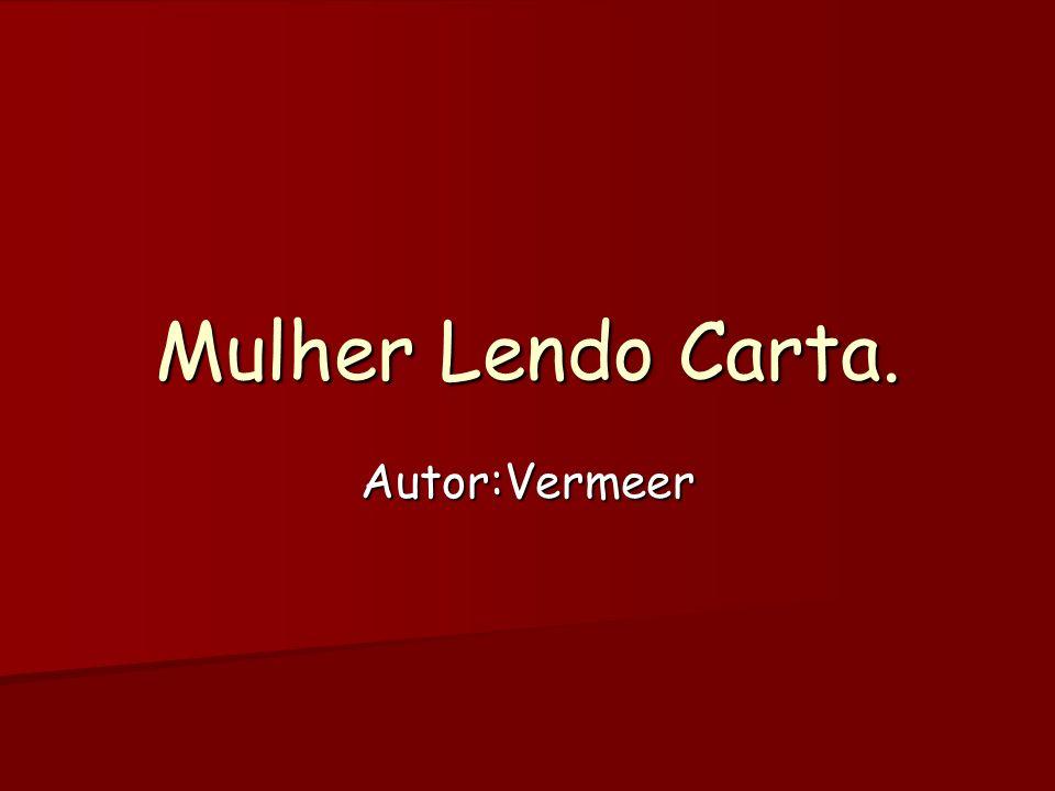 Mulher Lendo Carta. Autor:Vermeer