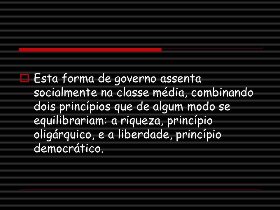 Esta forma de governo assenta socialmente na classe média, combinando dois princípios que de algum modo se equilibrariam: a riqueza, princípio oligárquico, e a liberdade, princípio democrático.