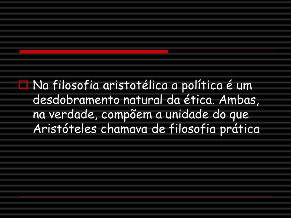 Na filosofia aristotélica a política é um desdobramento natural da ética.