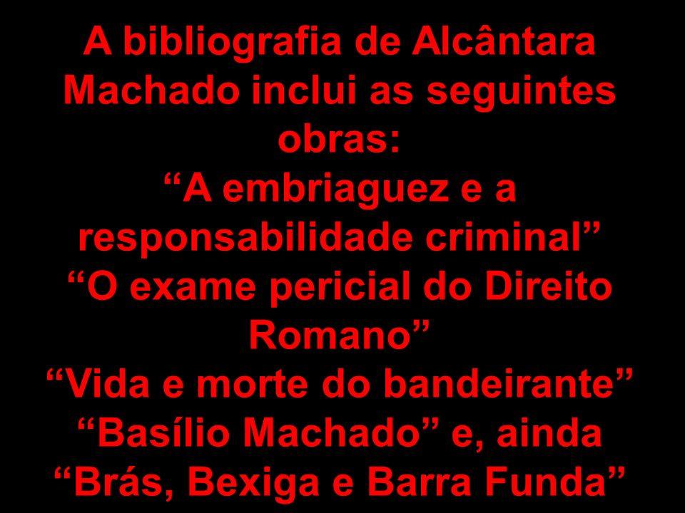 A bibliografia de Alcântara Machado inclui as seguintes obras: