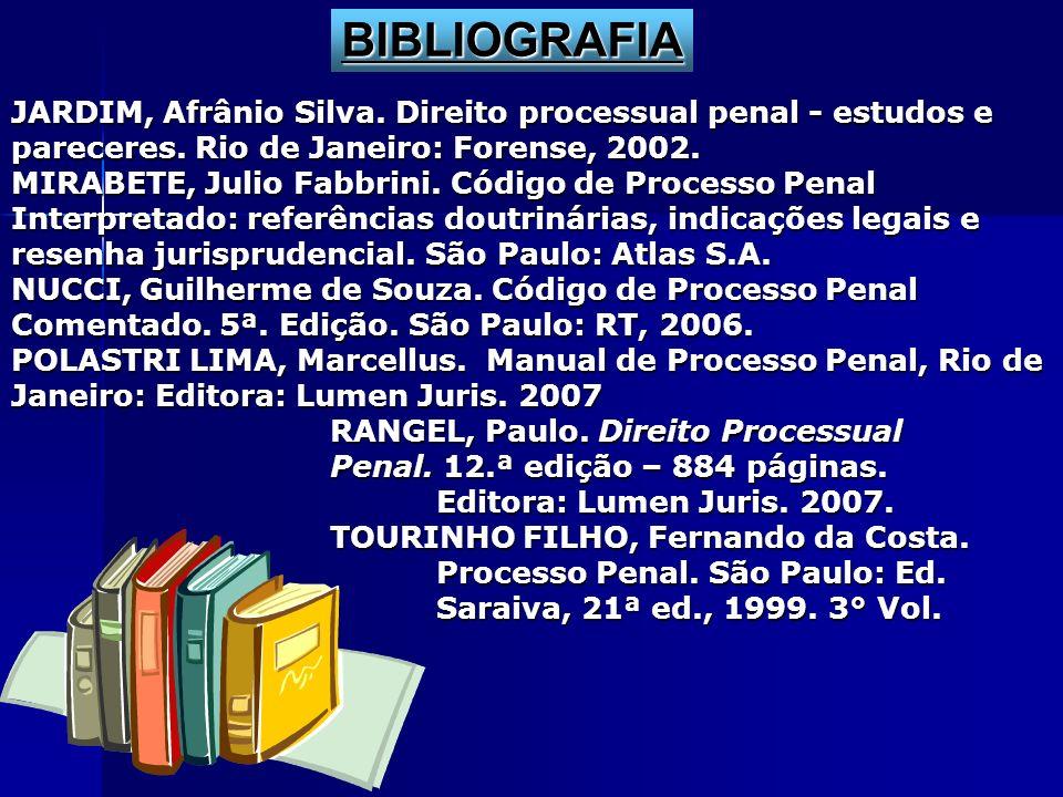 BIBLIOGRAFIAJARDIM, Afrânio Silva. Direito processual penal - estudos e pareceres. Rio de Janeiro: Forense, 2002.