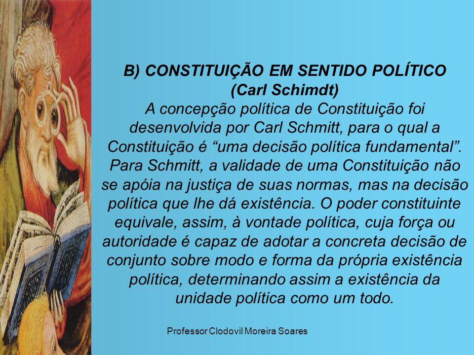 B) CONSTITUIÇÃO EM SENTIDO POLÍTICO (Carl Schimdt)