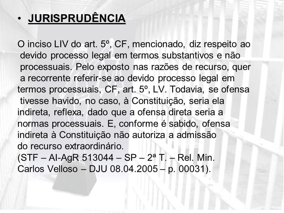 JURISPRUDÊNCIA O inciso LIV do art. 5º, CF, mencionado, diz respeito ao. devido processo legal em termos substantivos e não.