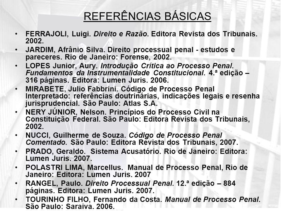REFERÊNCIAS BÁSICAS FERRAJOLI, Luigi. Direito e Razão. Editora Revista dos Tribunais. 2002.