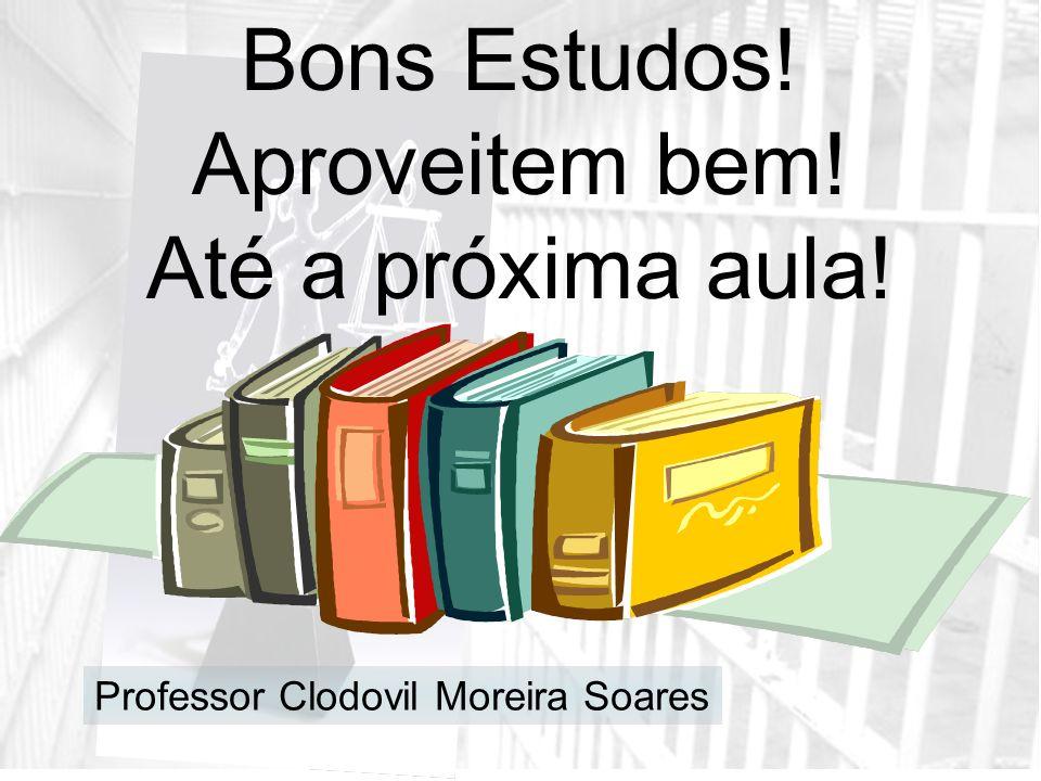 Bons Estudos! Aproveitem bem! Até a próxima aula!
