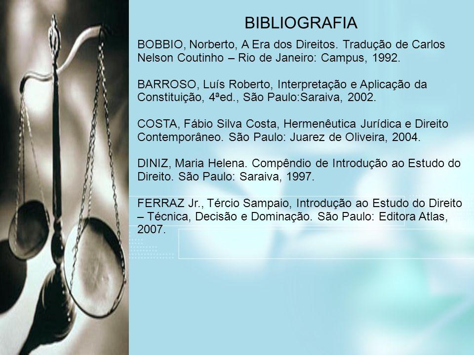 BIBLIOGRAFIA BOBBIO, Norberto, A Era dos Direitos. Tradução de Carlos Nelson Coutinho – Rio de Janeiro: Campus, 1992.