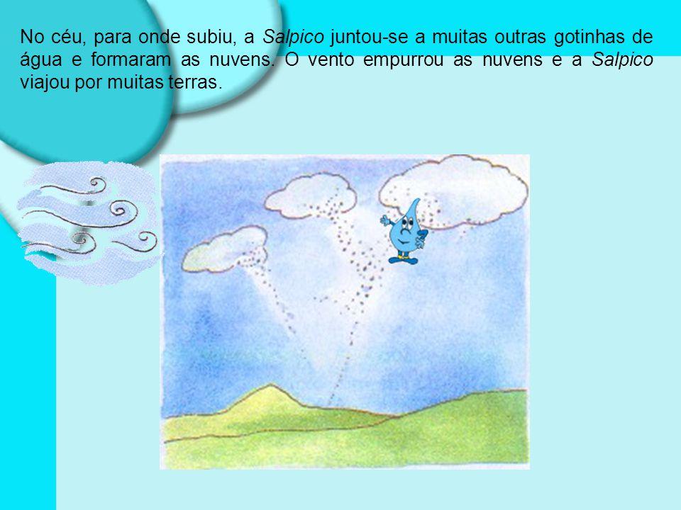 No céu, para onde subiu, a Salpico juntou-se a muitas outras gotinhas de água e formaram as nuvens.