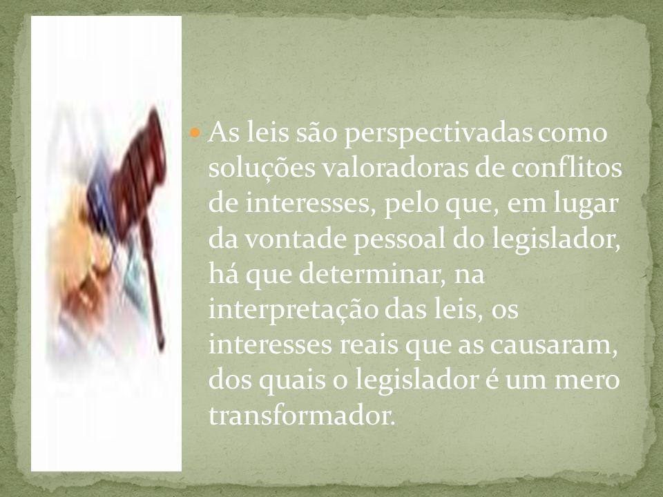 As leis são perspectivadas como soluções valoradoras de conflitos de interesses, pelo que, em lugar da vontade pessoal do legislador, há que determinar, na interpretação das leis, os interesses reais que as causaram, dos quais o legislador é um mero transformador.