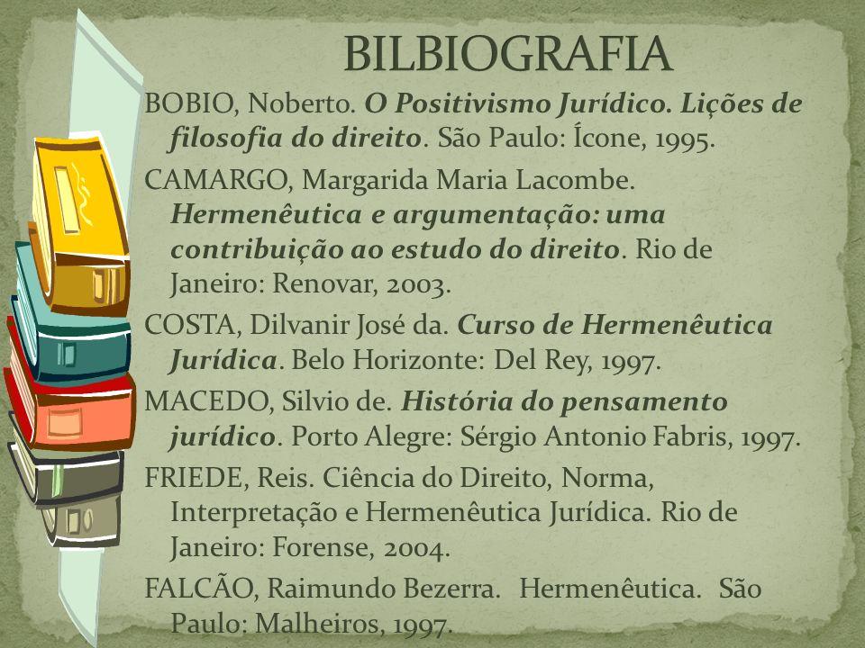 BILBIOGRAFIA BOBIO, Noberto. O Positivismo Jurídico. Lições de filosofia do direito. São Paulo: Ícone, 1995.