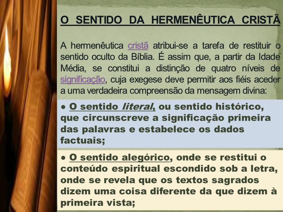 O SENTIDO DA HERMENÊUTICA CRISTÃ A hermenêutica cristã atribui-se a tarefa de restituir o sentido oculto da Bíblia. É assim que, a partir da Idade Média, se constitui a distinção de quatro níveis de significação, cuja exegese deve permitir aos fiéis aceder a uma verdadeira compreensão da mensagem divina:
