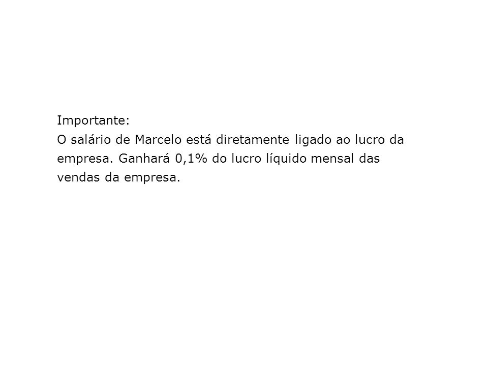 Importante: O salário de Marcelo está diretamente ligado ao lucro da empresa.