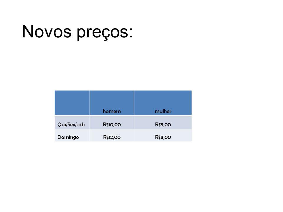 Novos preços: homem mulher Qui/Sex/sab R$10,00 R$5,00 Domingo R$12,00