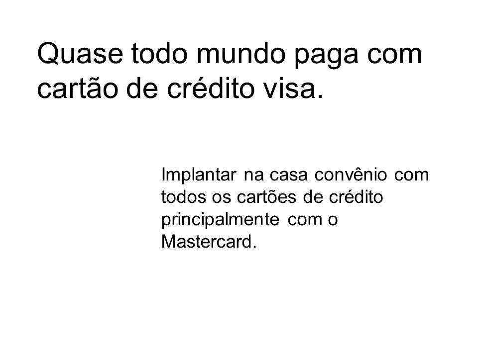 Quase todo mundo paga com cartão de crédito visa.