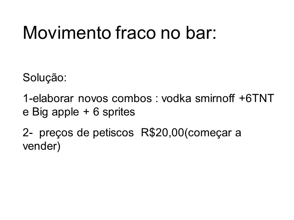 Movimento fraco no bar: