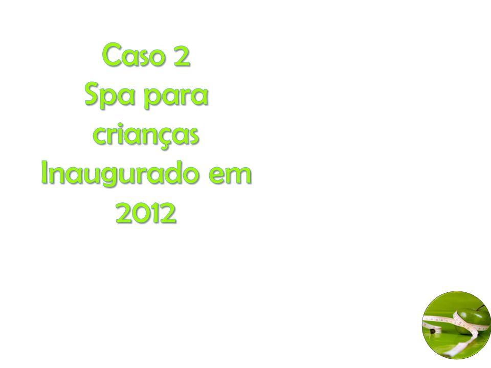 Caso 2 Spa para crianças Inaugurado em 2012