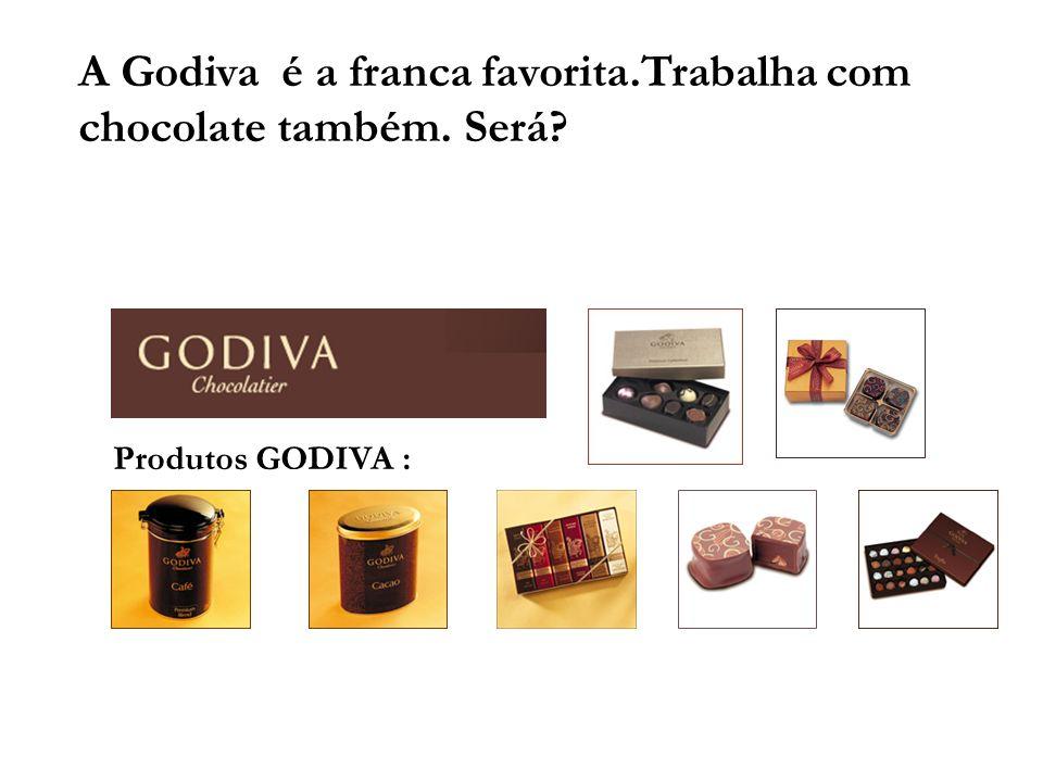 A Godiva é a franca favorita.Trabalha com chocolate também. Será