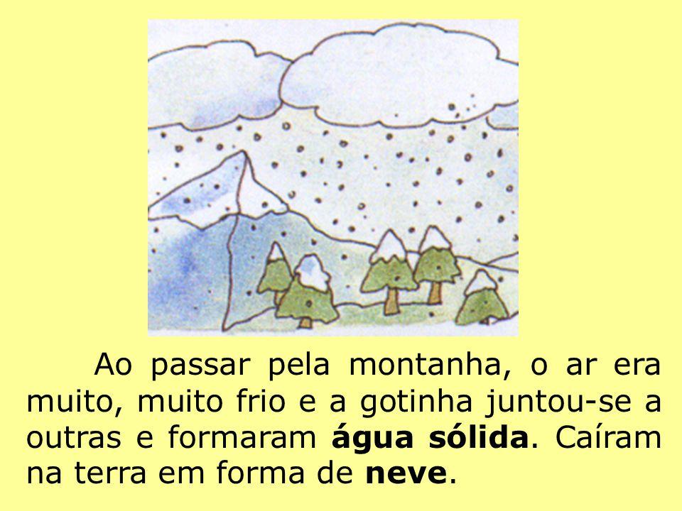 Ao passar pela montanha, o ar era muito, muito frio e a gotinha juntou-se a outras e formaram água sólida.
