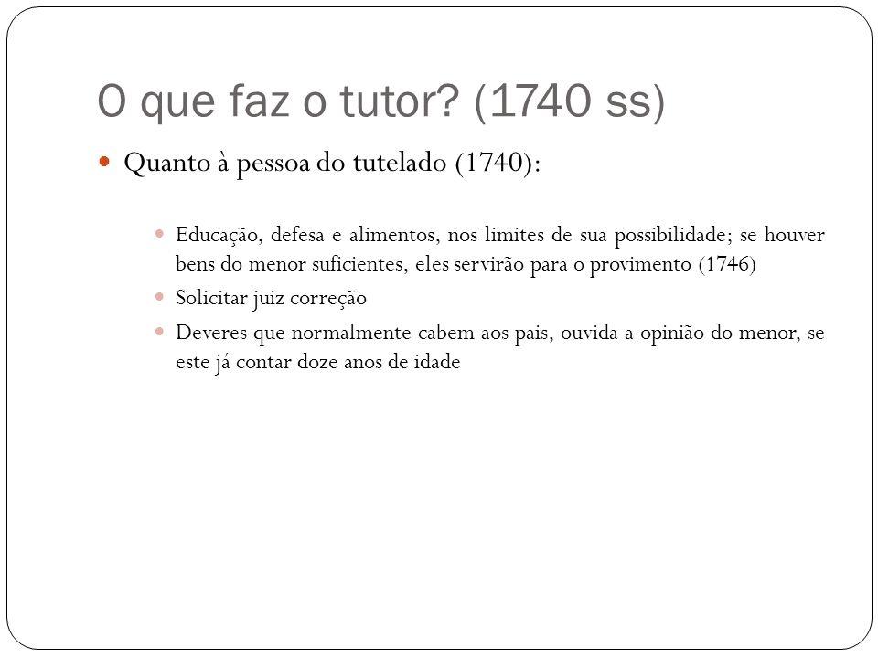 O que faz o tutor (1740 ss) Quanto à pessoa do tutelado (1740):
