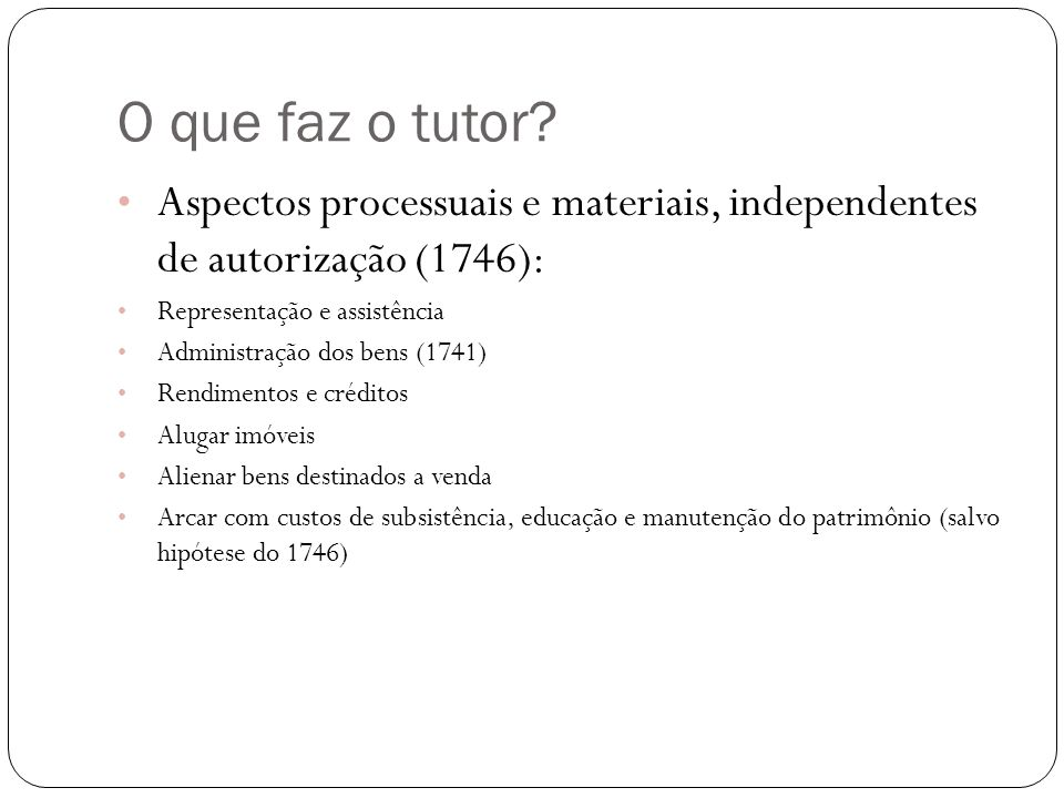O que faz o tutor Aspectos processuais e materiais, independentes de autorização (1746): Representação e assistência.