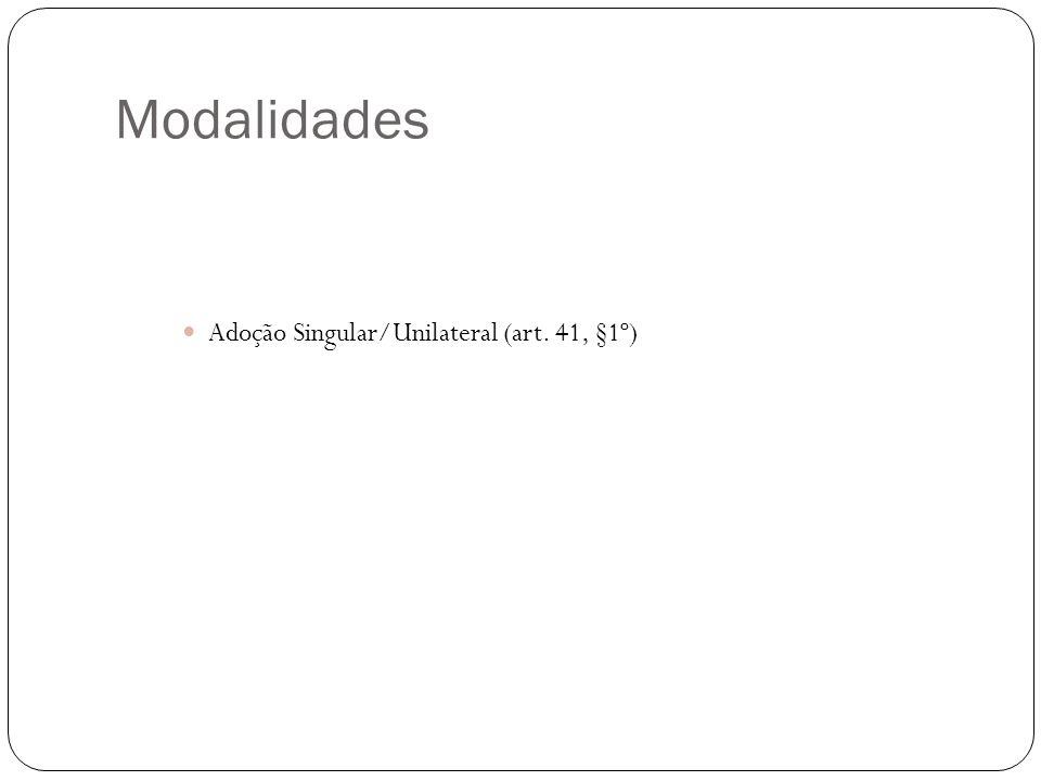 Modalidades Adoção Singular/Unilateral (art. 41, §1º)