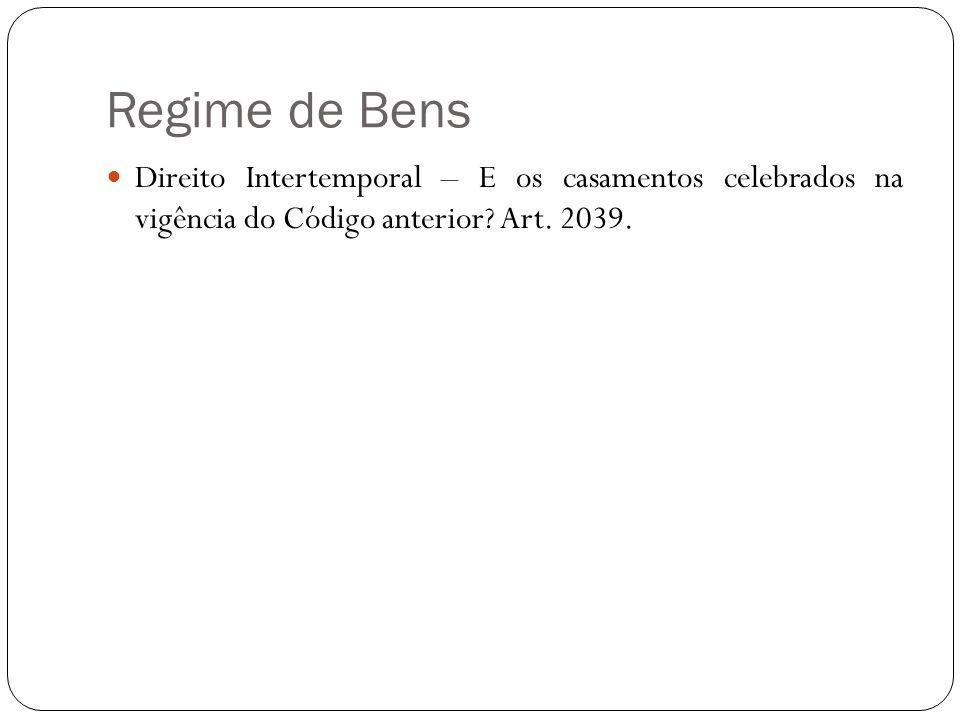 Regime de BensDireito Intertemporal – E os casamentos celebrados na vigência do Código anterior.