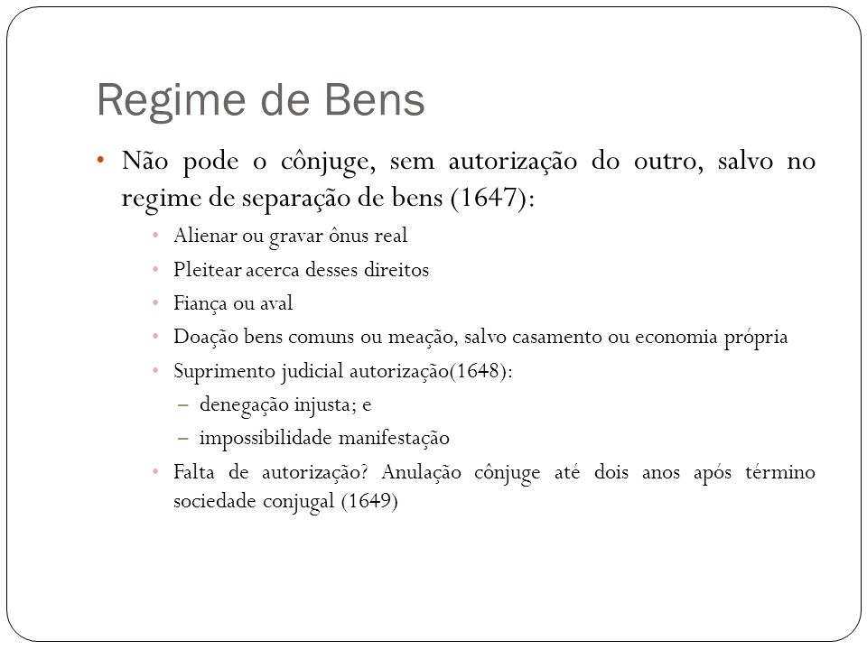 Regime de BensNão pode o cônjuge, sem autorização do outro, salvo no regime de separação de bens (1647):