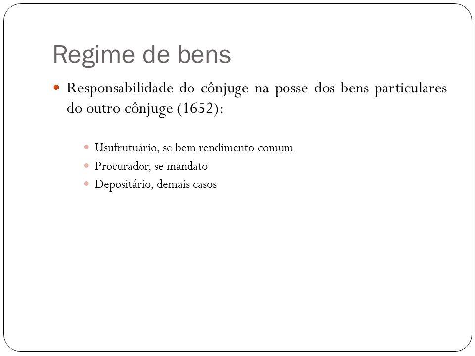 Regime de bensResponsabilidade do cônjuge na posse dos bens particulares do outro cônjuge (1652): Usufrutuário, se bem rendimento comum.