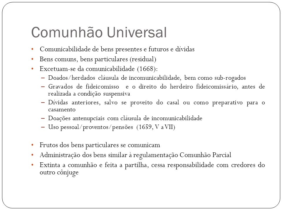 Comunhão UniversalComunicabilidade de bens presentes e futuros e dívidas. Bens comuns, bens particulares (residual)