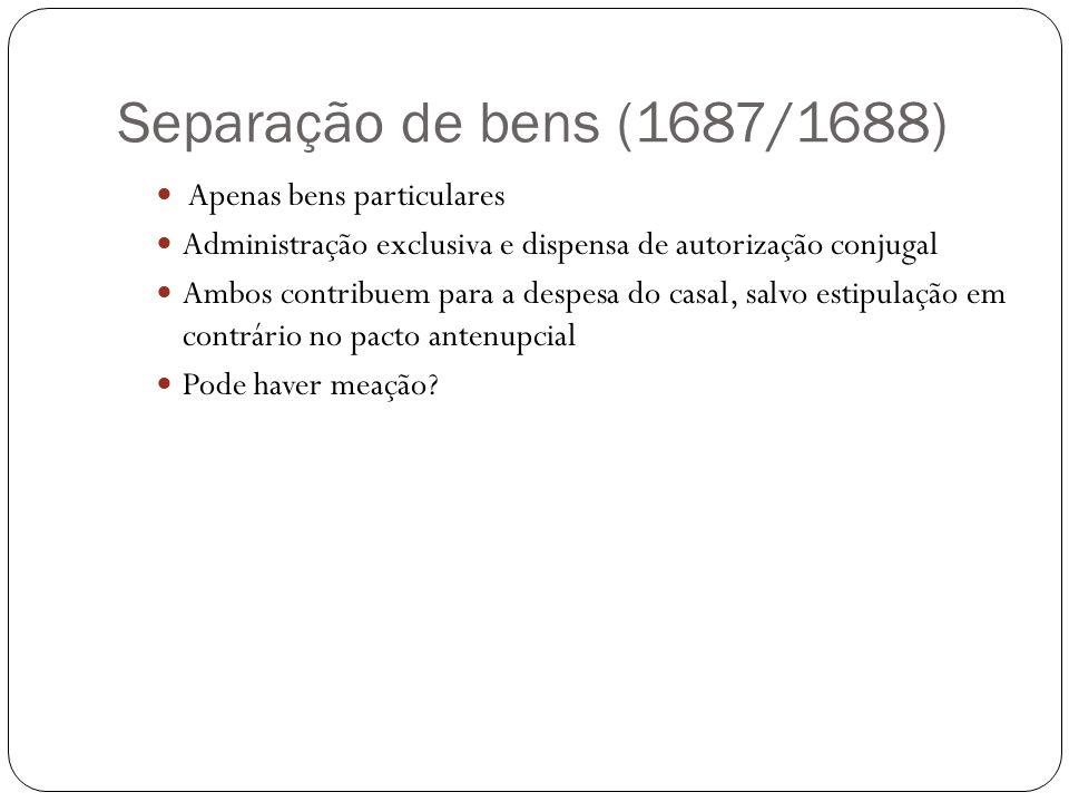 Separação de bens (1687/1688) Apenas bens particulares