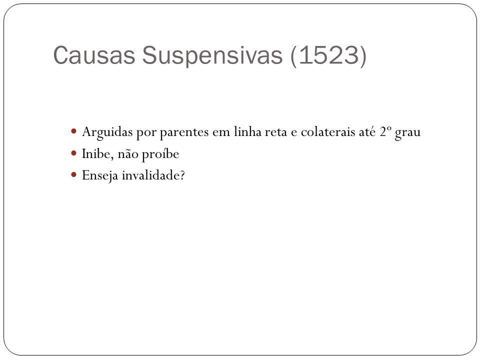 Causas Suspensivas (1523) Arguidas por parentes em linha reta e colaterais até 2º grau. Inibe, não proíbe.