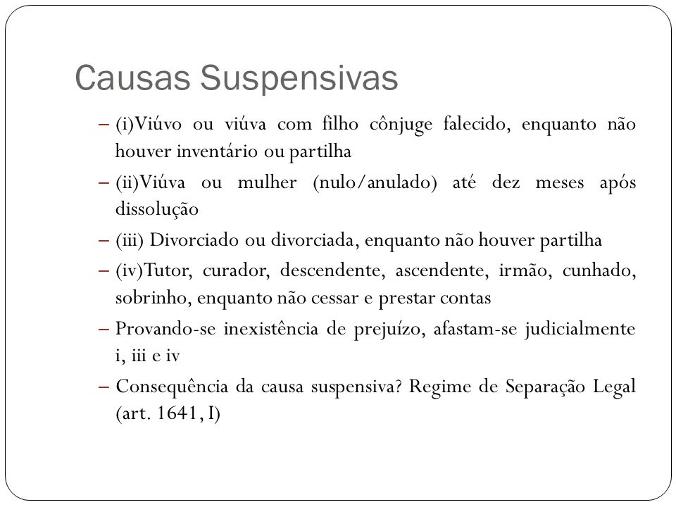 Causas Suspensivas (i)Viúvo ou viúva com filho cônjuge falecido, enquanto não houver inventário ou partilha.