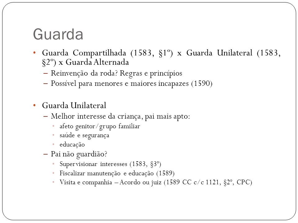 Guarda Guarda Compartilhada (1583, §1º) x Guarda Unilateral (1583, §2º) x Guarda Alternada. Reinvenção da roda Regras e princípios.