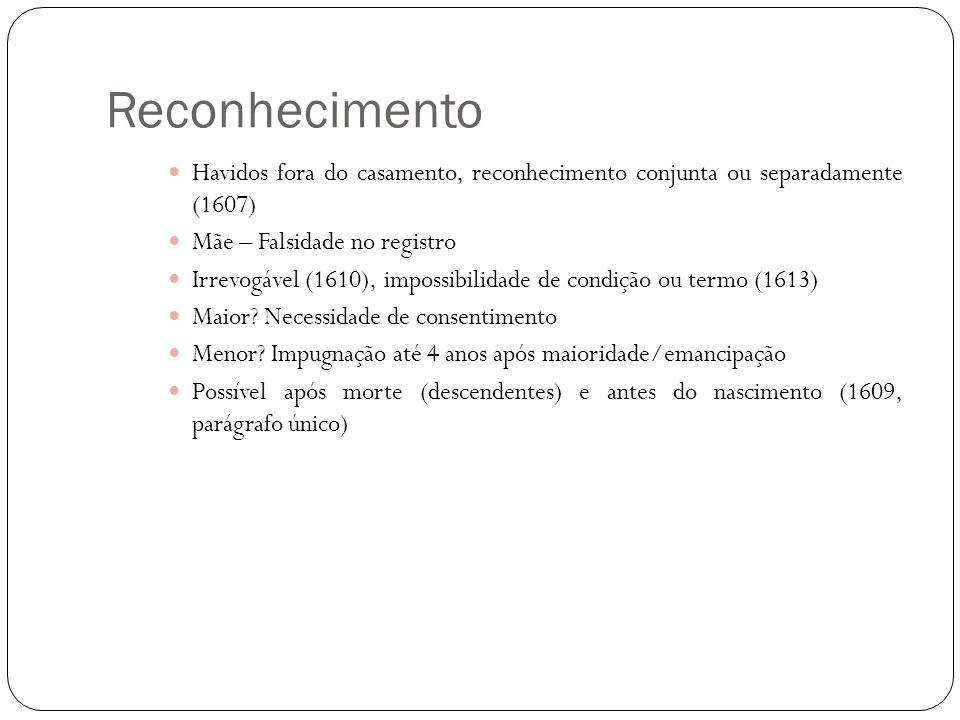 Reconhecimento Havidos fora do casamento, reconhecimento conjunta ou separadamente (1607) Mãe – Falsidade no registro.
