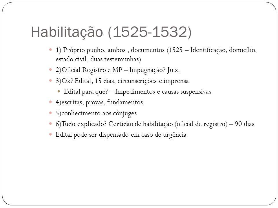 Habilitação (1525-1532) 1) Próprio punho, ambos , documentos (1525 – Identificação, domicílio, estado civil, duas testemunhas)