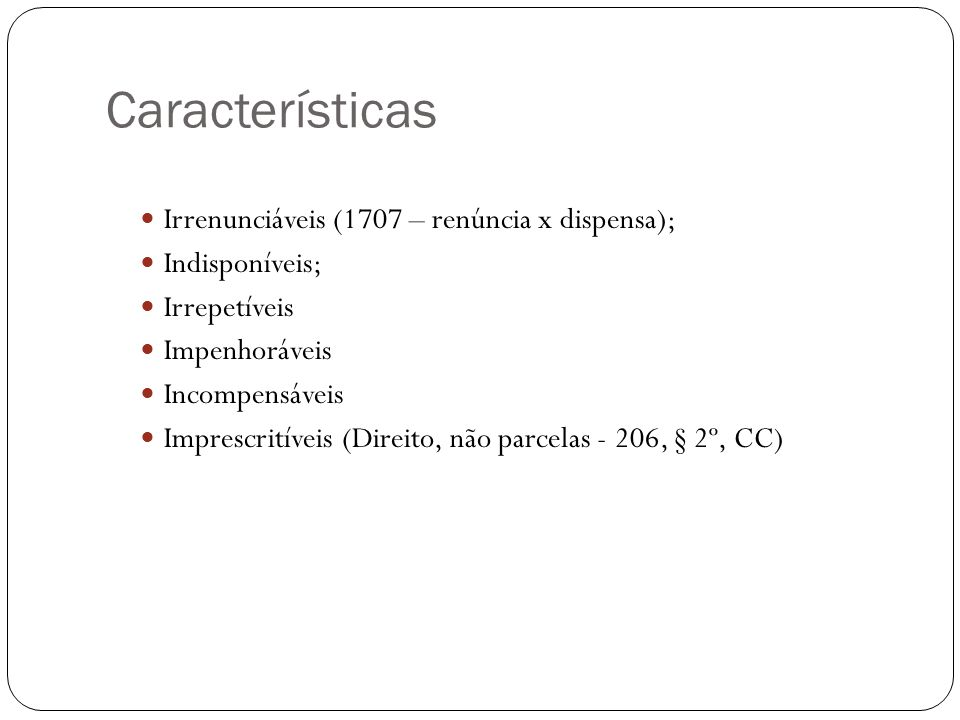Características Irrenunciáveis (1707 – renúncia x dispensa);