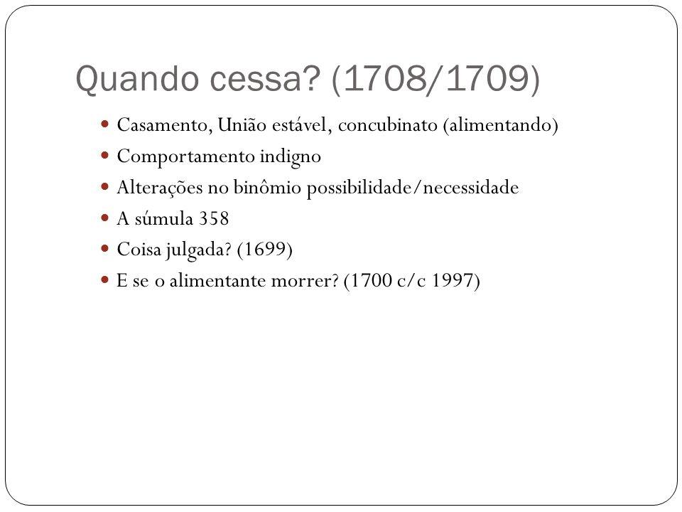 Quando cessa (1708/1709) Casamento, União estável, concubinato (alimentando) Comportamento indigno.