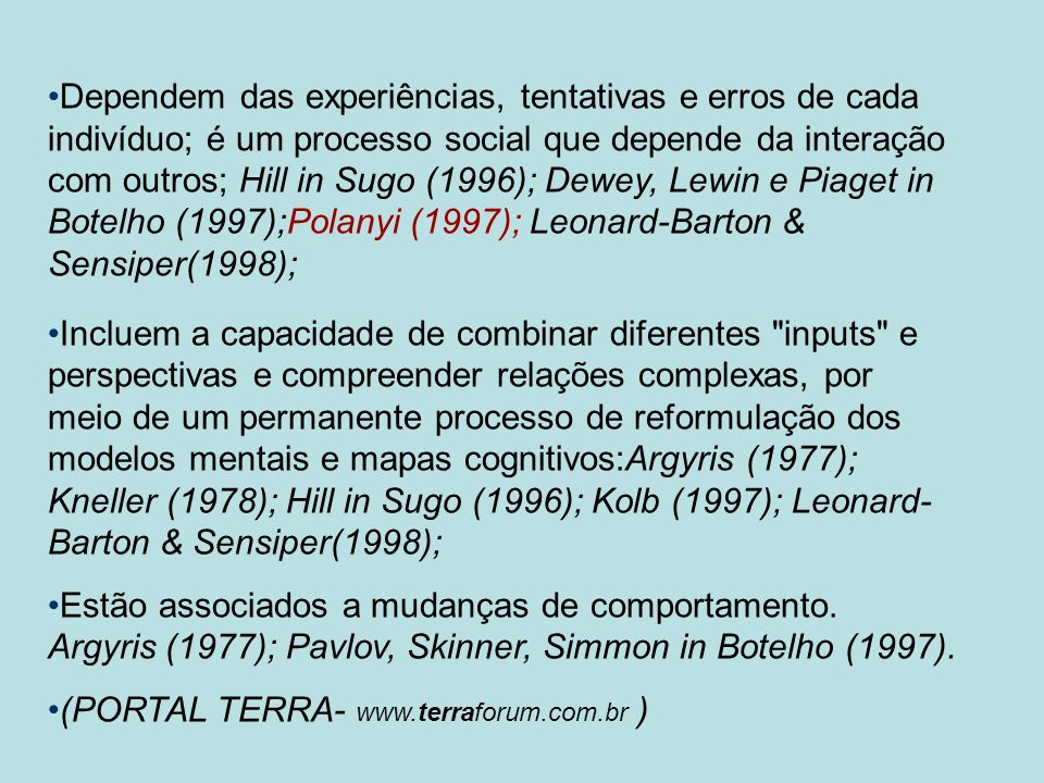Dependem das experiências, tentativas e erros de cada indivíduo; é um processo social que depende da interação com outros; Hill in Sugo (1996); Dewey, Lewin e Piaget in Botelho (1997);Polanyi (1997); Leonard-Barton & Sensiper(1998);