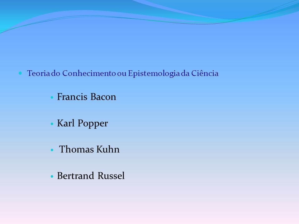 Francis Bacon Karl Popper Thomas Kuhn Bertrand Russel