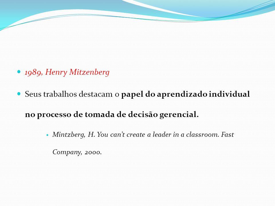 1989, Henry Mitzenberg Seus trabalhos destacam o papel do aprendizado individual no processo de tomada de decisão gerencial.