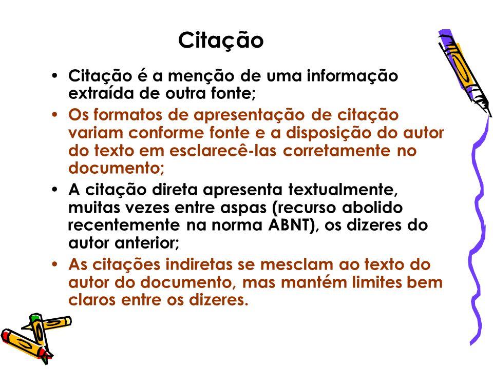 Citação Citação é a menção de uma informação extraída de outra fonte;
