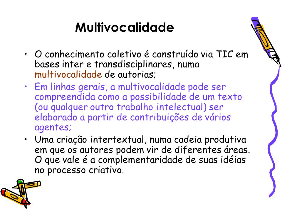 Multivocalidade O conhecimento coletivo é construído via TIC em bases inter e transdisciplinares, numa multivocalidade de autorias;