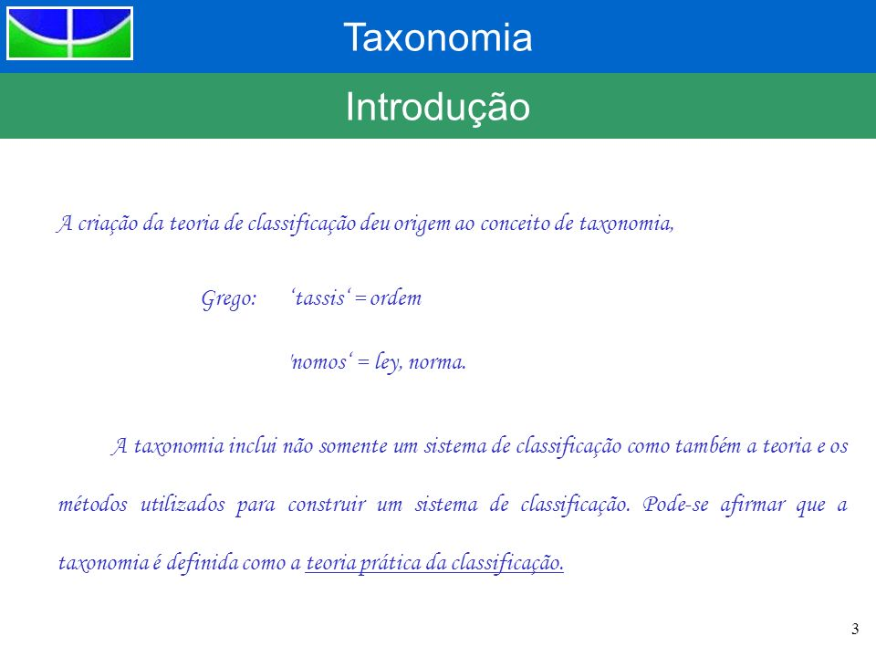 IntroduçãoA criação da teoria de classificação deu origem ao conceito de taxonomia, Grego: 'tassis' = ordem.